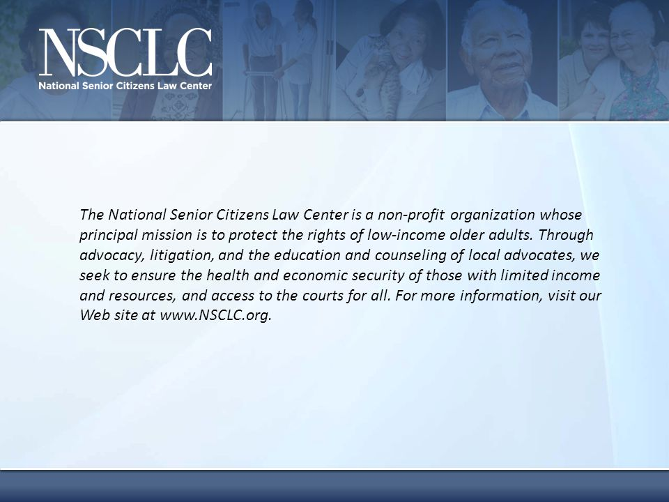 The National Senior Citizens Law Center is a non-profit organization whose principal mission is to protect the rights of low-income older adults. Thro