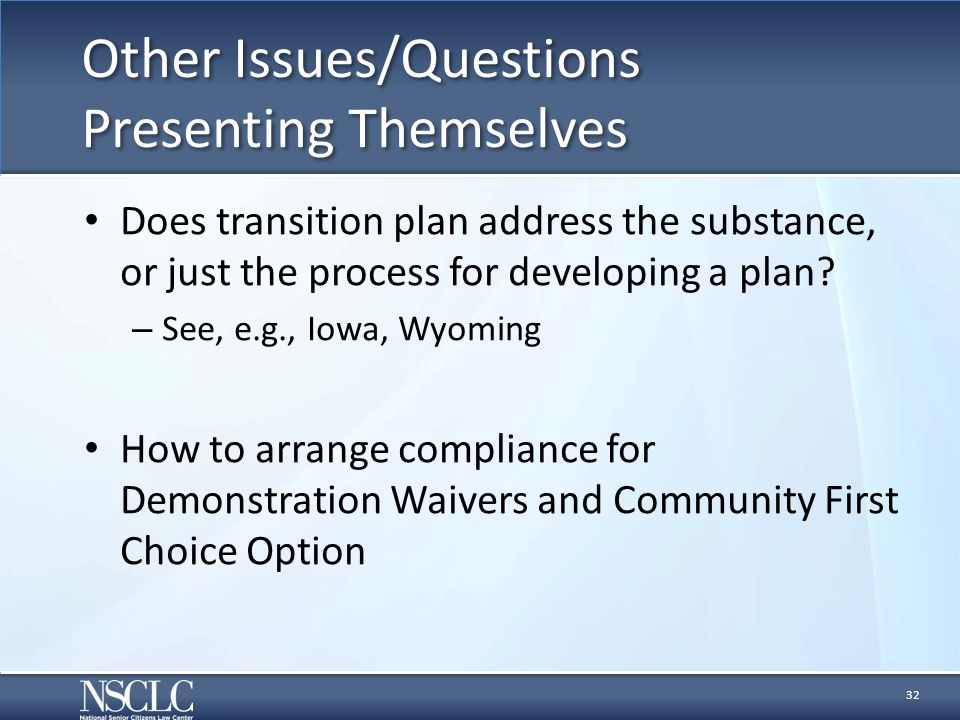 Other Issues/Questions Presenting Themselves Does transition plan address the substance, or just the process for developing a plan? – See, e.g., Iowa,