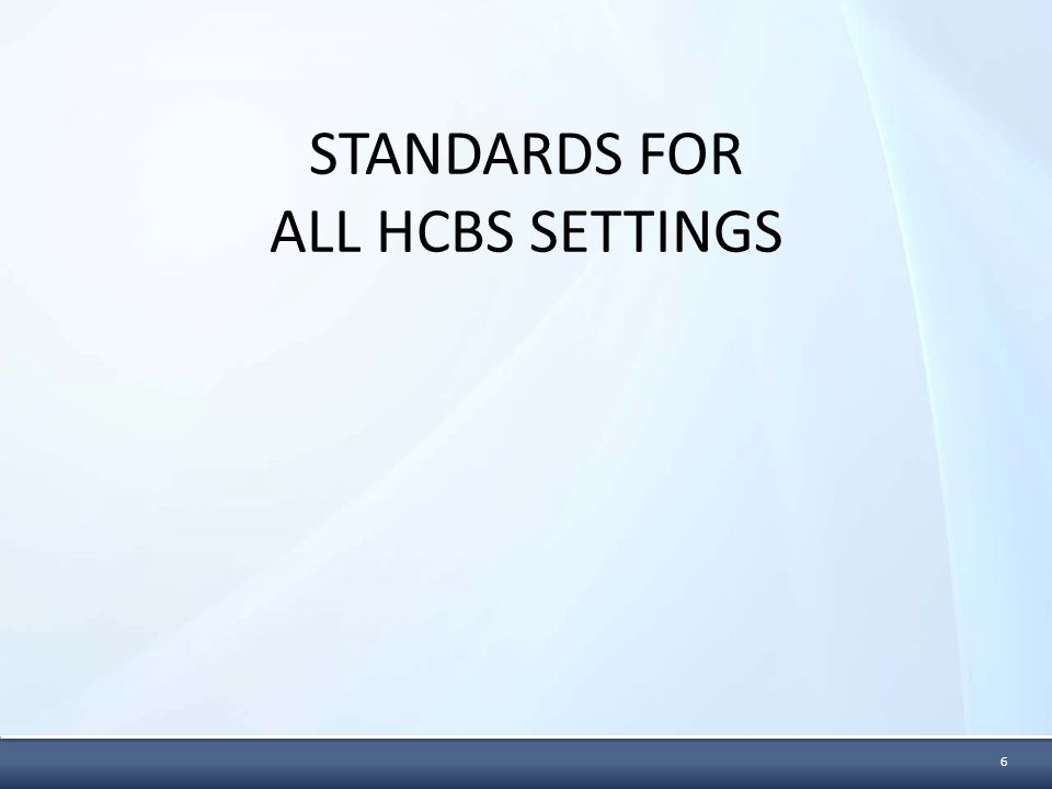 STANDARDS FOR ALL HCBS SETTINGS 6