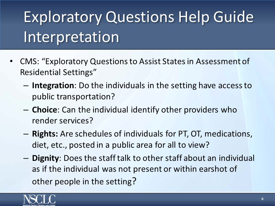 """Exploratory Questions Help Guide Interpretation CMS: """"Exploratory Questions to Assist States in Assessment of Residential Settings"""" – Integration: Do"""