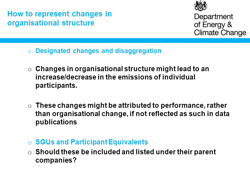 How to represent changes in organisational structure o Designated changes and disaggregation o Changes in organisational structure might lead to an increase/decrease in the emissions of individual participants.