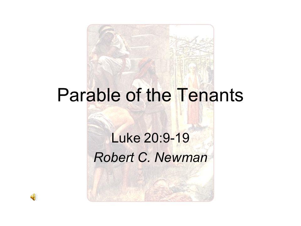 Parable of the Tenants Luke 20:9-19 Robert C. Newman