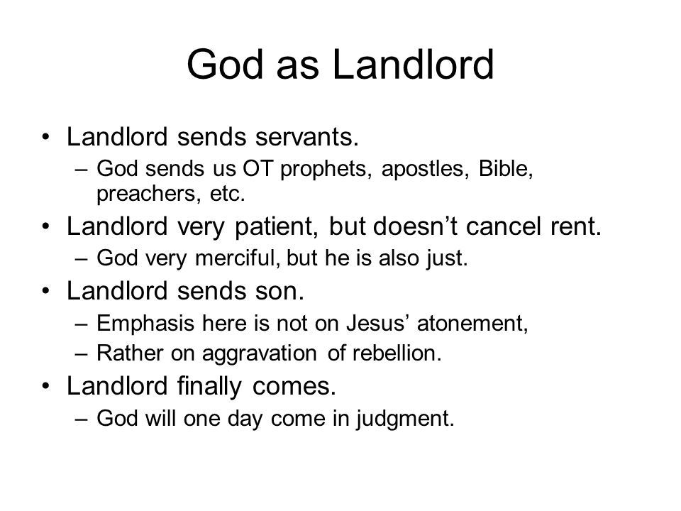 God as Landlord Landlord sends servants. –God sends us OT prophets, apostles, Bible, preachers, etc. Landlord very patient, but doesn't cancel rent. –