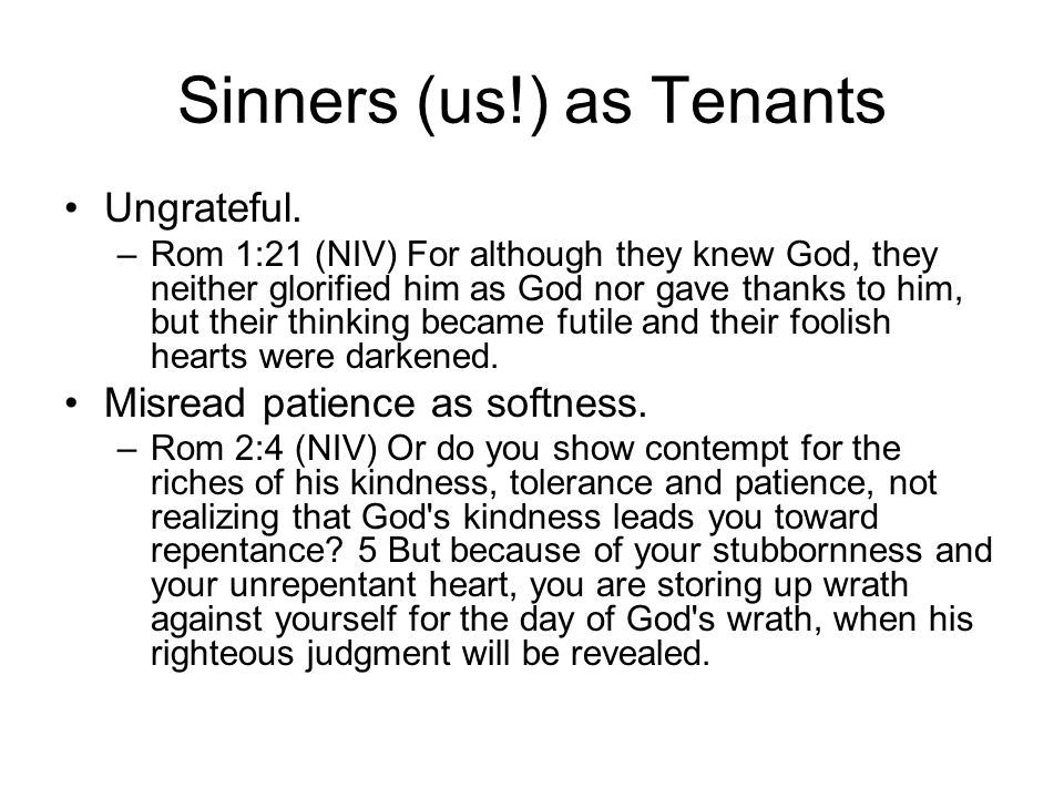 Sinners (us!) as Tenants Ungrateful. –Rom 1:21 (NIV) For although they knew God, they neither glorified him as God nor gave thanks to him, but their t