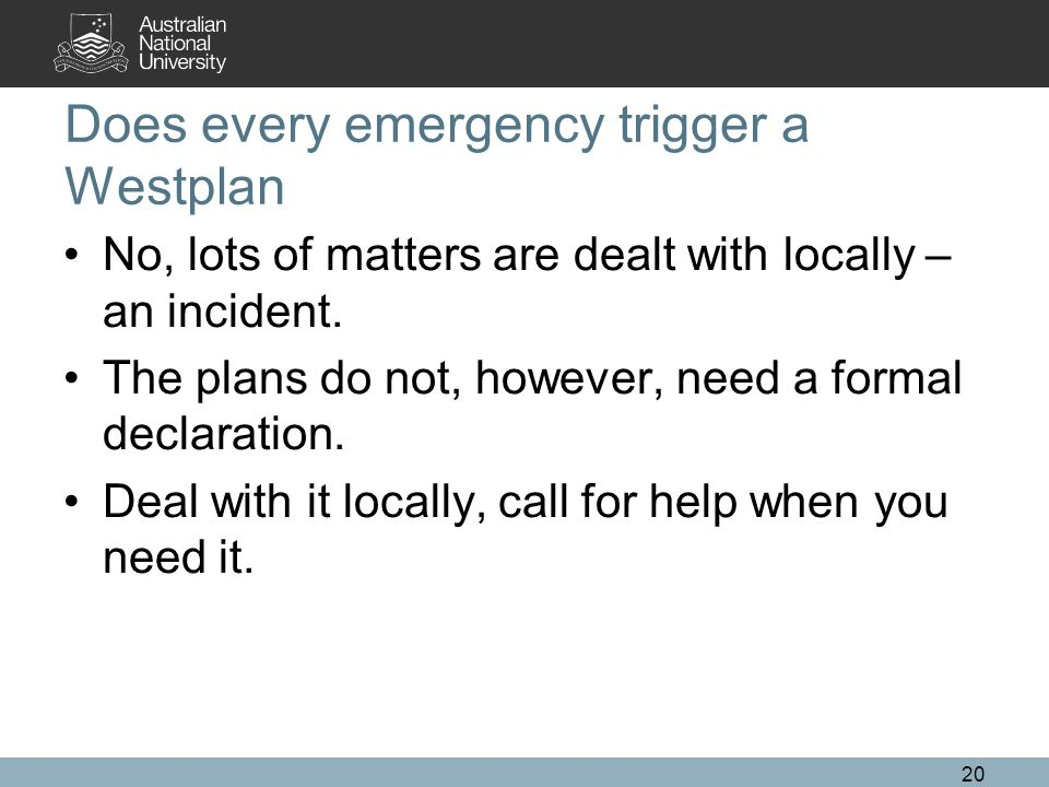 Does every emergency trigger a Westplan No, lots of matters are dealt with locally – an incident.