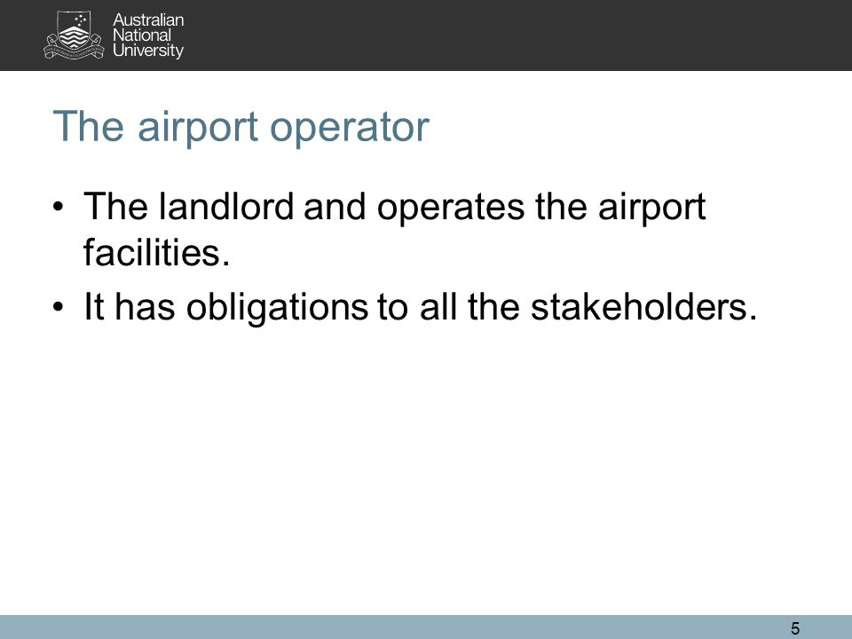 The airport operator The landlord and operates the airport facilities.