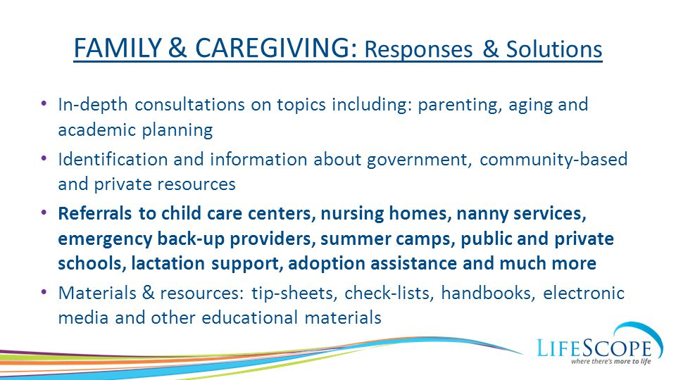 FAMILY & CAREGIVING: Responses & Solutions In-depth consultations on topics including: parenting, aging and academic planning Identification and infor