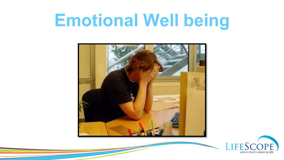 EMOTIONAL WELL-BEING: Issues Relationship difficulties Family concerns Mental health Life cycle events Grief and loss Alcohol/substance misuse Workplace challenges Stress