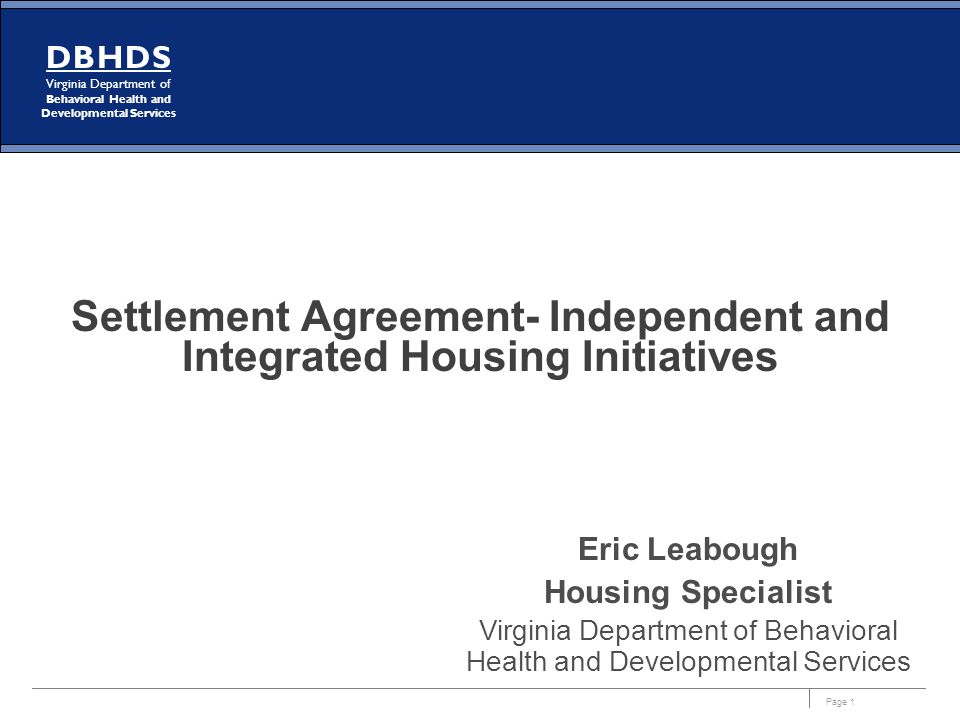 Page 1 DBHDS Virginia Department of Behavioral Health and Developmental Services Settlement Agreement- Independent and Integrated Housing Initiatives