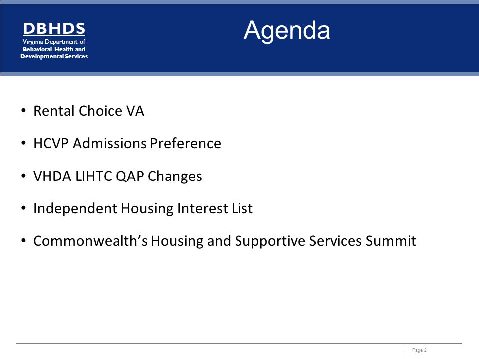Page 2 DBHDS Virginia Department of Behavioral Health and Developmental Services Rental Choice VA HCVP Admissions Preference VHDA LIHTC QAP Changes In