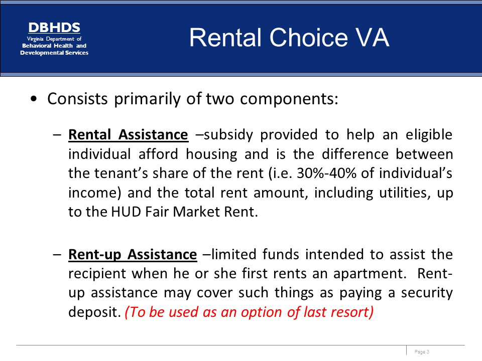 Page 3 DBHDS Virginia Department of Behavioral Health and Developmental Services Rental Choice VA Consists primarily of two components: –Rental Assist
