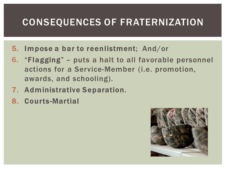 5.Impose a bar to reenlistment; And/or 6. Flagging – puts a halt to all favorable personnel actions for a Service-Member (i.e.