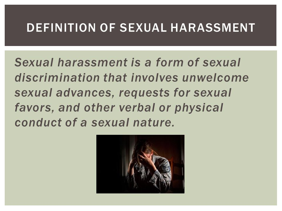 Sexual harassment is a form of sexual discrimination that involves unwelcome sexual advances, requests for sexual favors, and other verbal or physical conduct of a sexual nature.