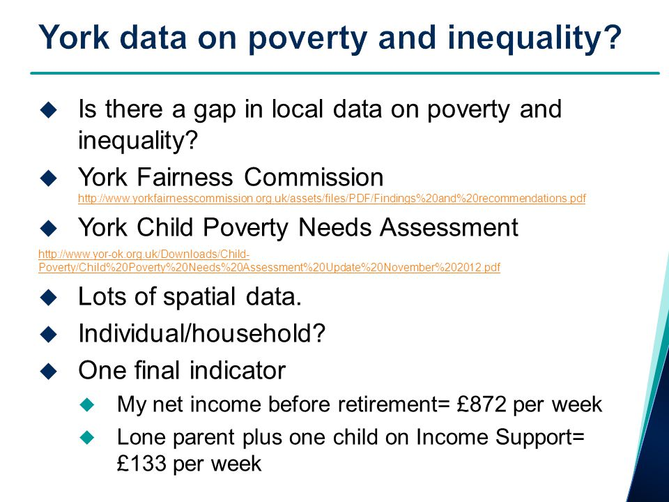  Is there a gap in local data on poverty and inequality?  York Fairness Commission http://www.yorkfairnesscommission.org.uk/assets/files/PDF/Finding