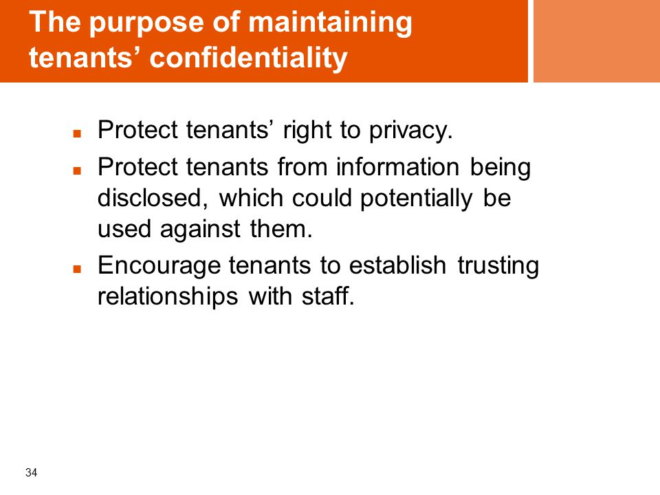 The purpose of maintaining tenants' confidentiality Protect tenants' right to privacy.