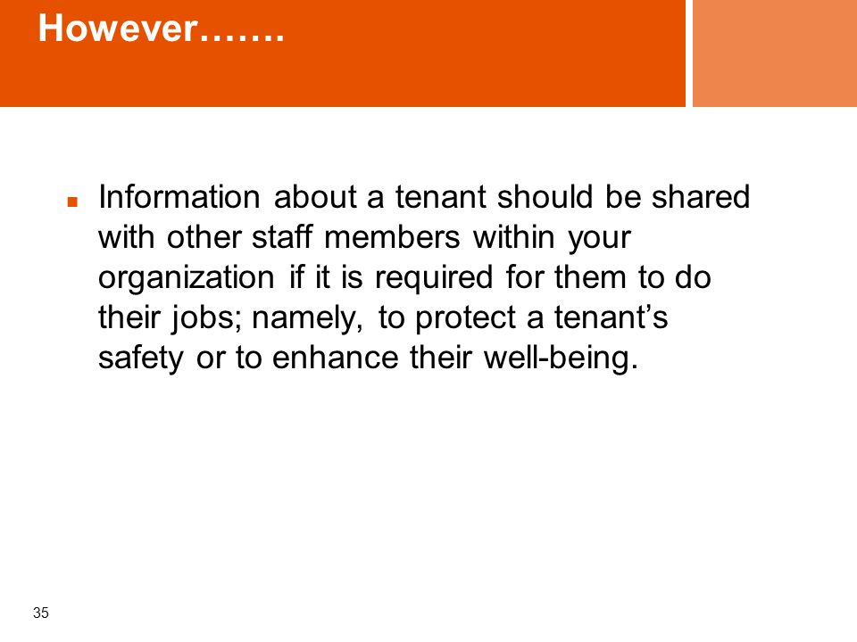 However……. Information about a tenant should be shared with other staff members within your organization if it is required for them to do their jobs;