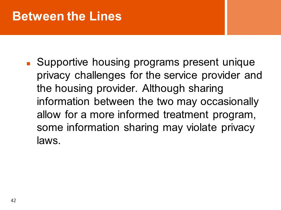 Between the Lines Supportive housing programs present unique privacy challenges for the service provider and the housing provider.