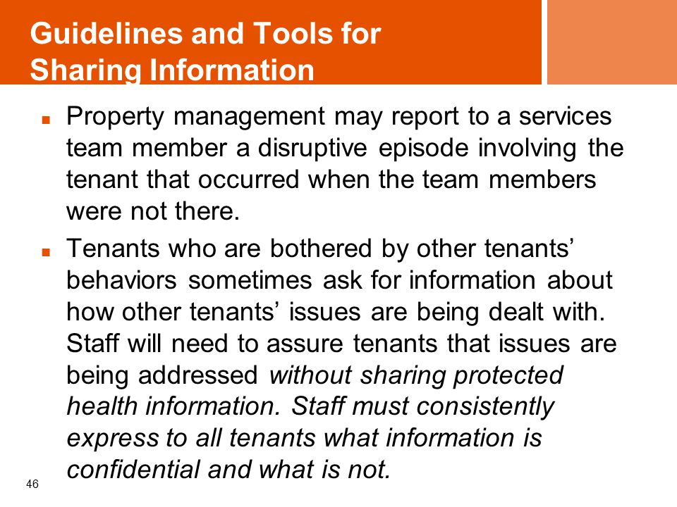 Guidelines and Tools for Sharing Information Property management may report to a services team member a disruptive episode involving the tenant that occurred when the team members were not there.
