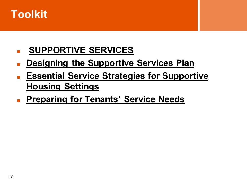 Toolkit SUPPORTIVE SERVICES Designing the Supportive Services Plan Essential Service Strategies for Supportive Housing Settings Preparing for Tenants' Service Needs 51