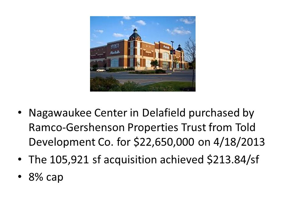 Nagawaukee Center in Delafield purchased by Ramco-Gershenson Properties Trust from Told Development Co. for $22,650,000 on 4/18/2013 The 105,921 sf ac