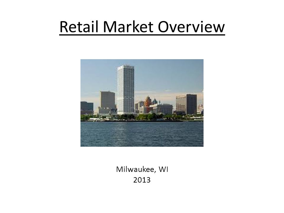 Retail Market Overview Milwaukee, WI 2013
