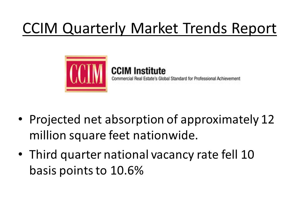 CCIM Quarterly Market Trends Report Projected net absorption of approximately 12 million square feet nationwide.