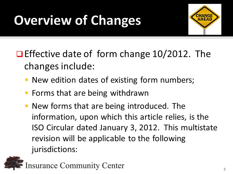 www.InsuranceCommunityUniversity.com  Effective date of form change 10/2012. The changes include:  New edition dates of existing form numbers;  For