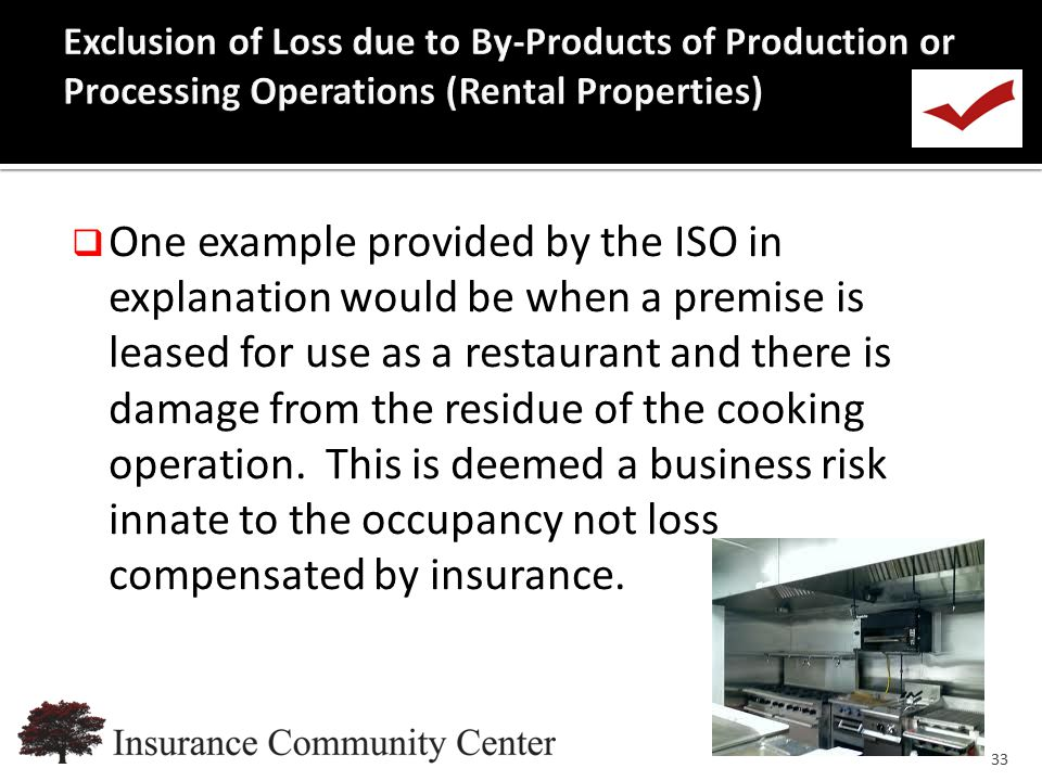 www.InsuranceCommunityUniversity.com  One example provided by the ISO in explanation would be when a premise is leased for use as a restaurant and th