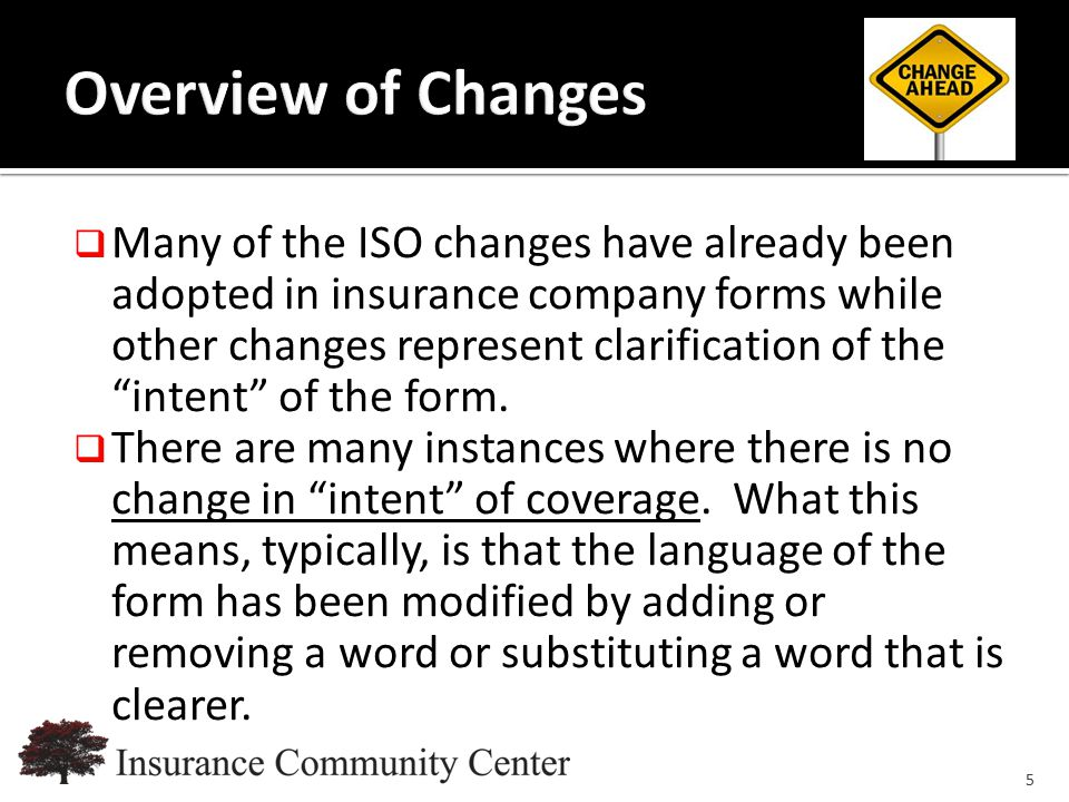 www.InsuranceCommunityUniversity.com  Many of the ISO changes have already been adopted in insurance company forms while other changes represent clar
