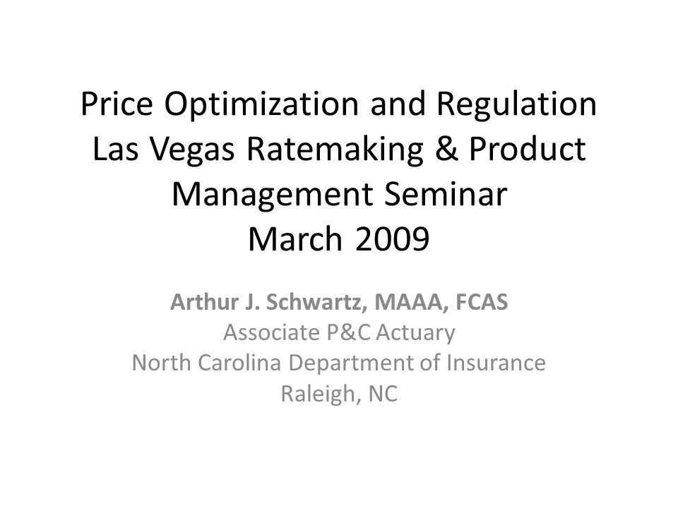 Price Optimization and Regulation Las Vegas Ratemaking & Product Management Seminar March 2009 Arthur J.