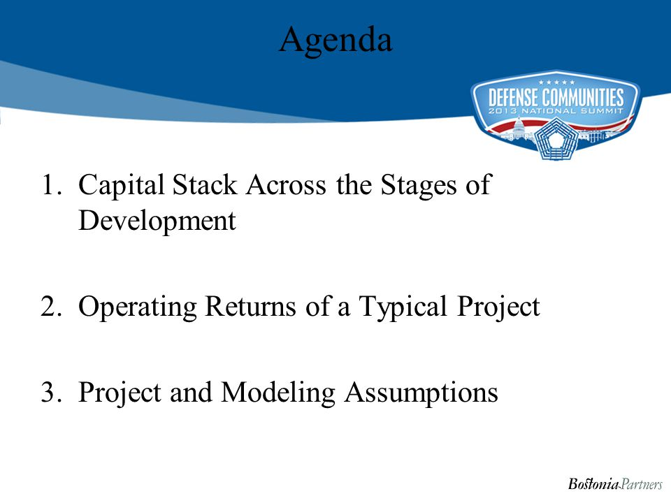 Agenda 1.Capital Stack Across the Stages of Development 2.Operating Returns of a Typical Project 3.Project and Modeling Assumptions