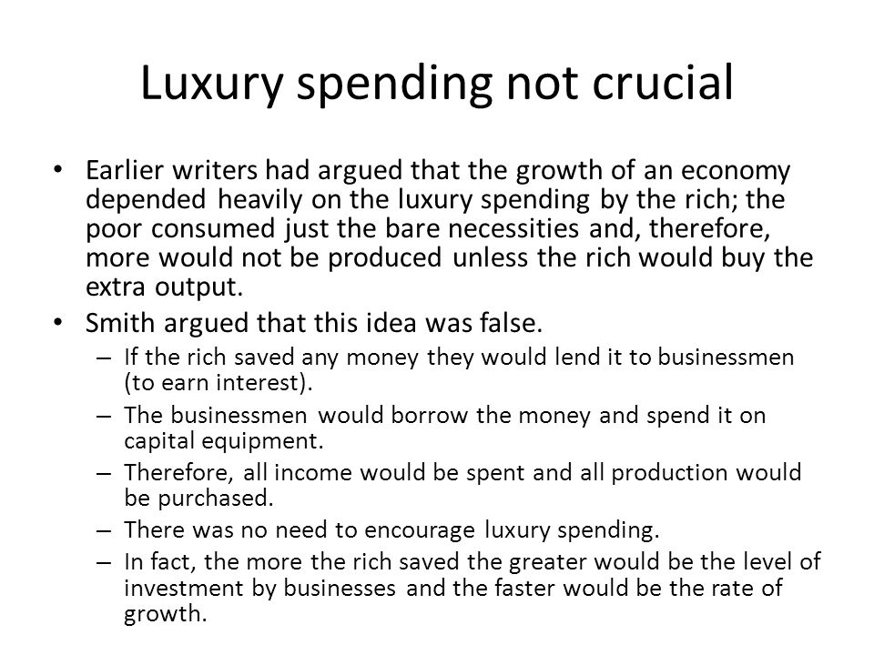 Luxury spending not crucial Earlier writers had argued that the growth of an economy depended heavily on the luxury spending by the rich; the poor con