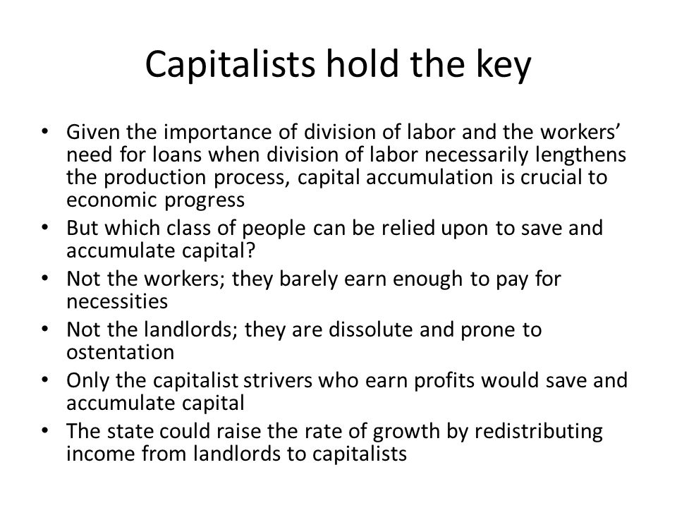 Capitalists hold the key Given the importance of division of labor and the workers' need for loans when division of labor necessarily lengthens the pr