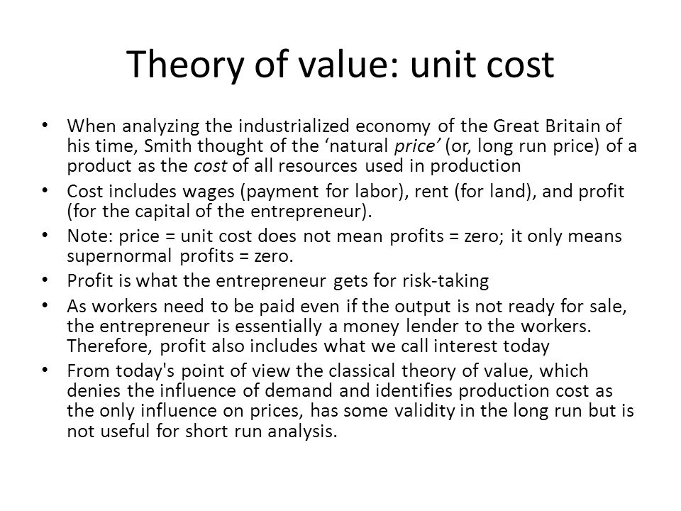 Theory of value: unit cost When analyzing the industrialized economy of the Great Britain of his time, Smith thought of the 'natural price' (or, long
