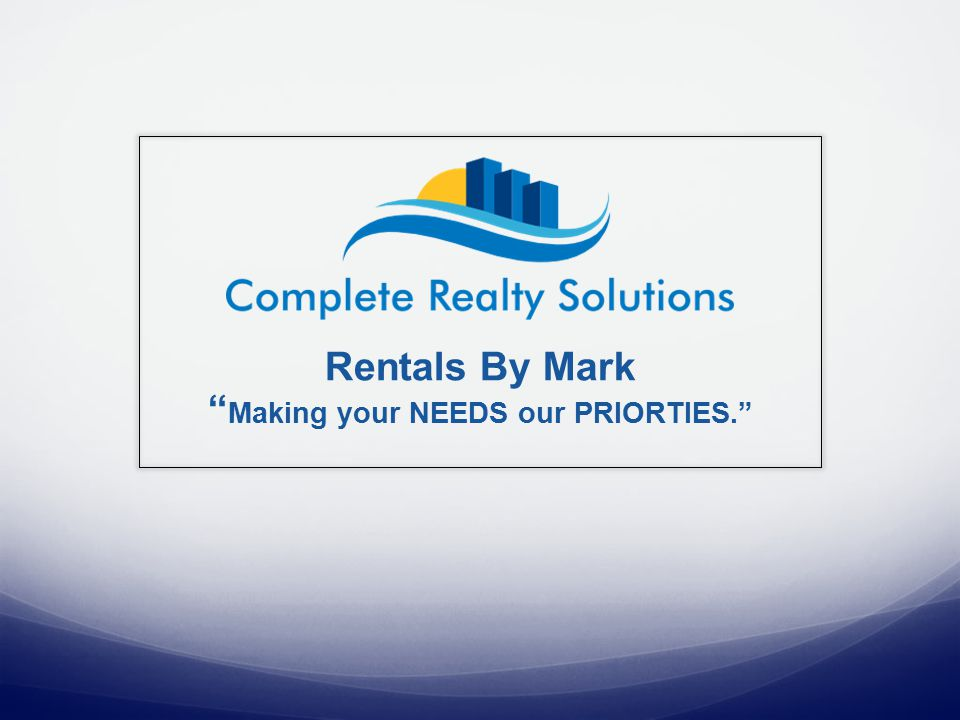 Rentals By Mark Making your NEEDS our PRIORTIES.
