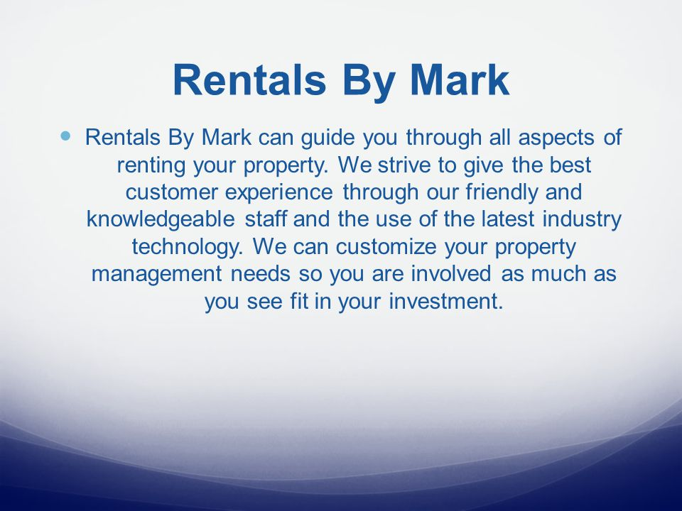Rentals By Mark Rentals By Mark can guide you through all aspects of renting your property.