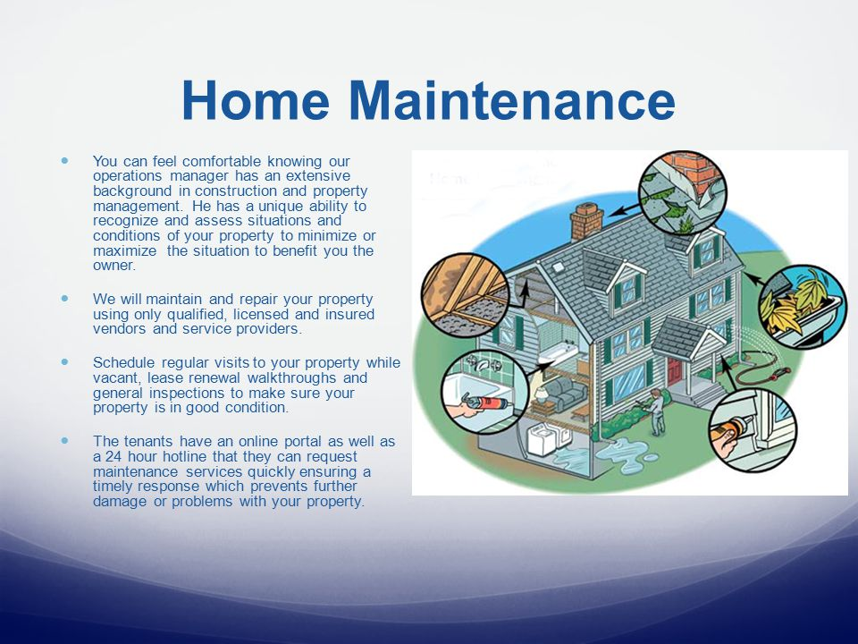 Home Maintenance You can feel comfortable knowing our operations manager has an extensive background in construction and property management.