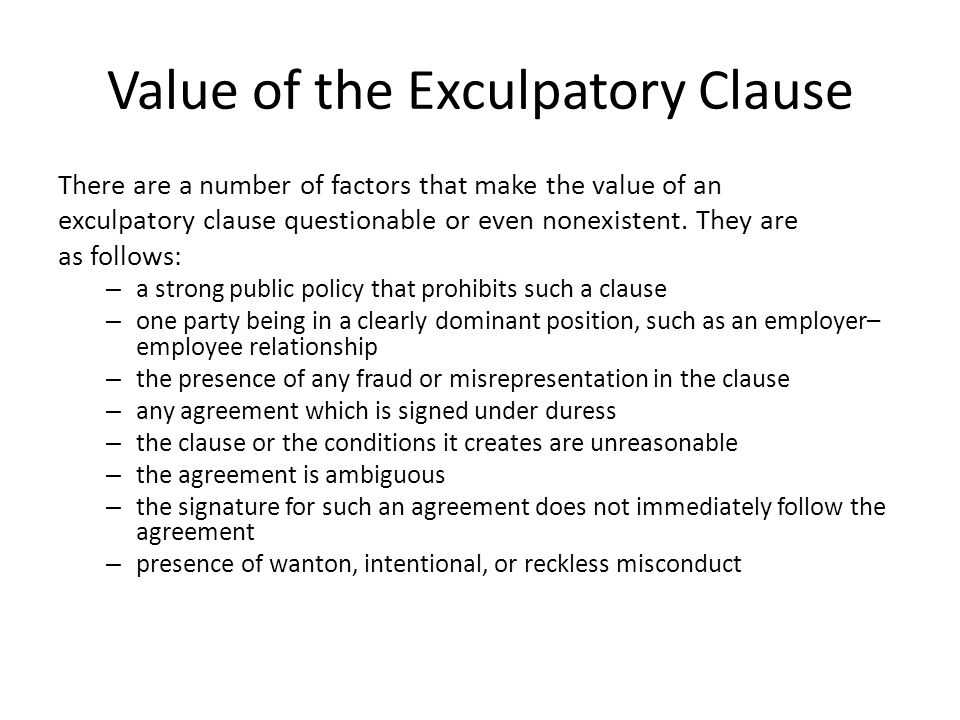 Value of the Exculpatory Clause There are a number of factors that make the value of an exculpatory clause questionable or even nonexistent.