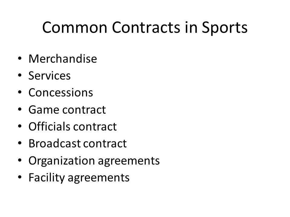 Common Contracts in Sports Merchandise Services Concessions Game contract Officials contract Broadcast contract Organization agreements Facility agree
