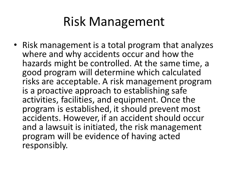 Risk Management Risk management is a total program that analyzes where and why accidents occur and how the hazards might be controlled. At the same ti