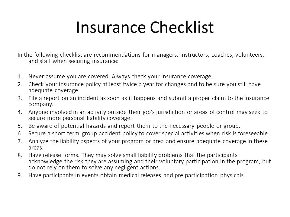 Insurance Checklist In the following checklist are recommendations for managers, instructors, coaches, volunteers, and staff when securing insurance: 1.