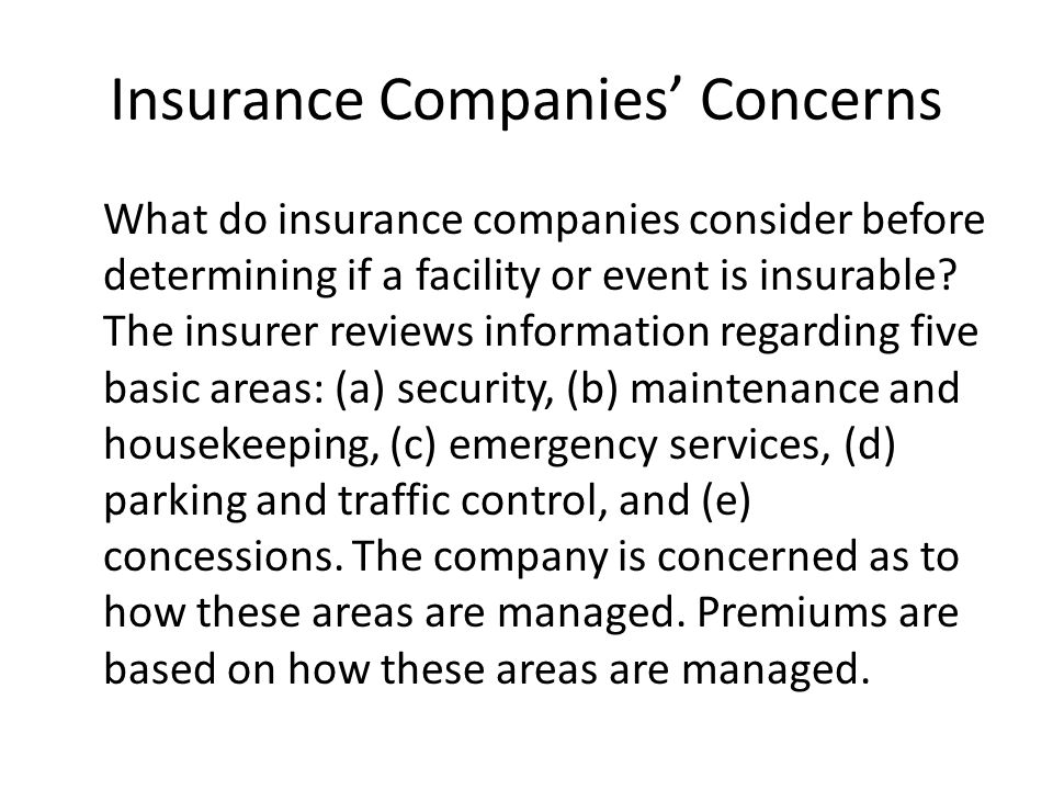 Insurance Companies' Concerns What do insurance companies consider before determining if a facility or event is insurable.
