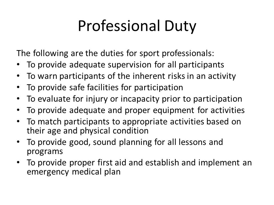 Professional Duty The following are the duties for sport professionals: To provide adequate supervision for all participants To warn participants of t