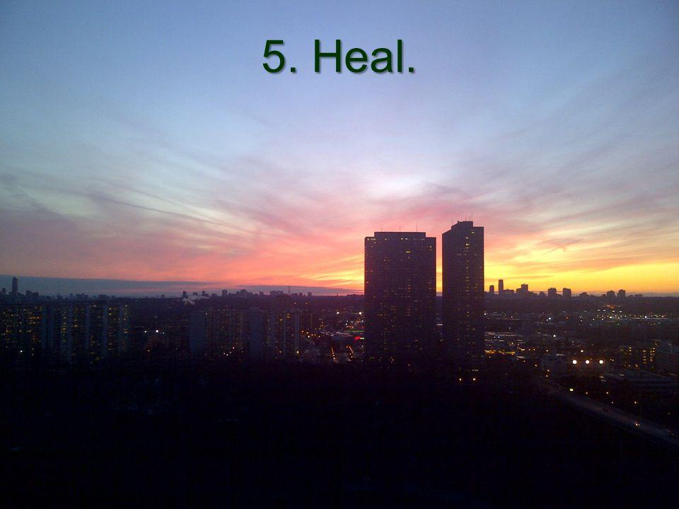 5. Heal.