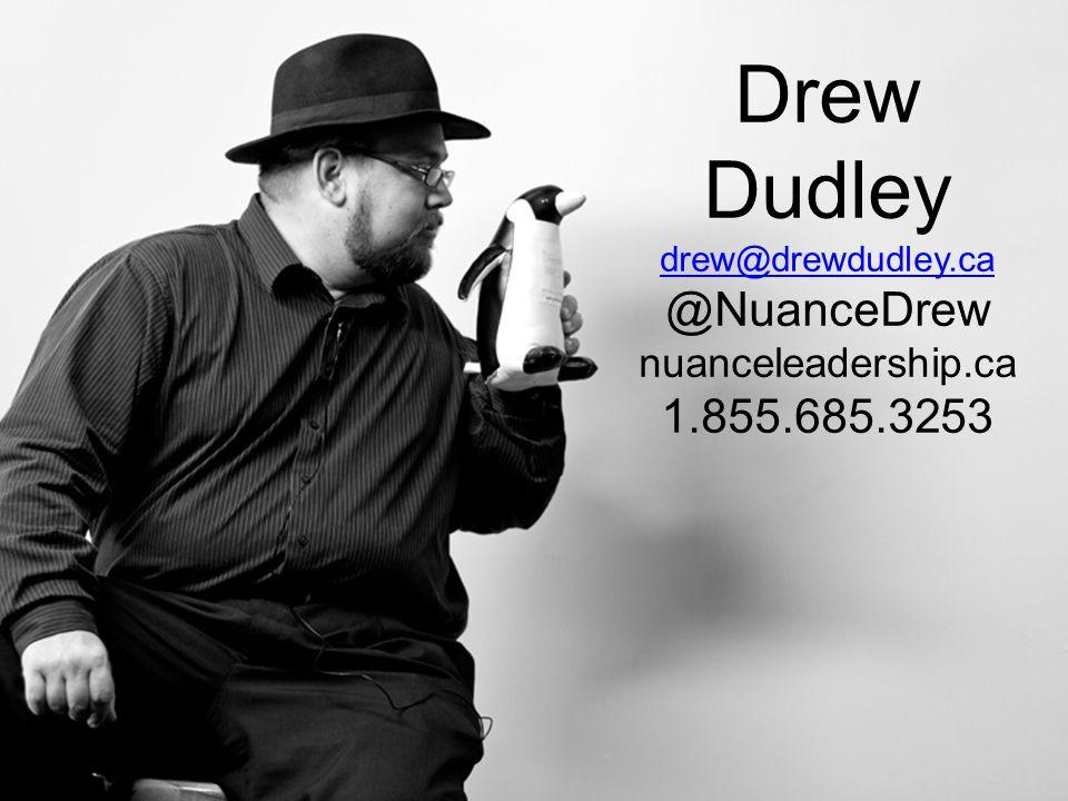 Drew Dudley drew@drewdudley.ca @NuanceDrew nuanceleadership.ca 1.855.685.3253
