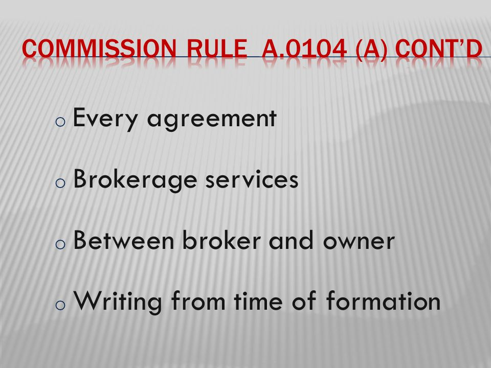 o Every agreement o Brokerage services o Between broker and owner o Writing from time of formation