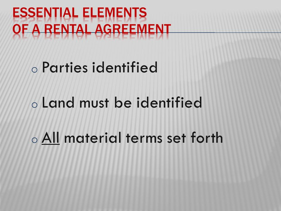 o Parties identified o Land must be identified o All material terms set forth
