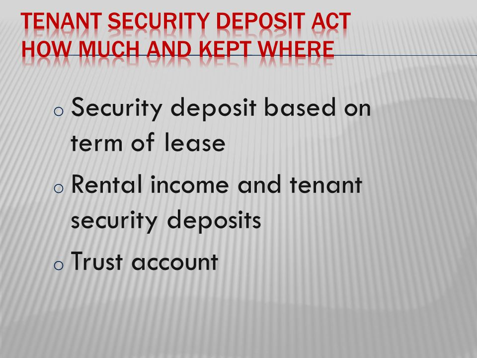 o Security deposit based on term of lease o Rental income and tenant security deposits o Trust account