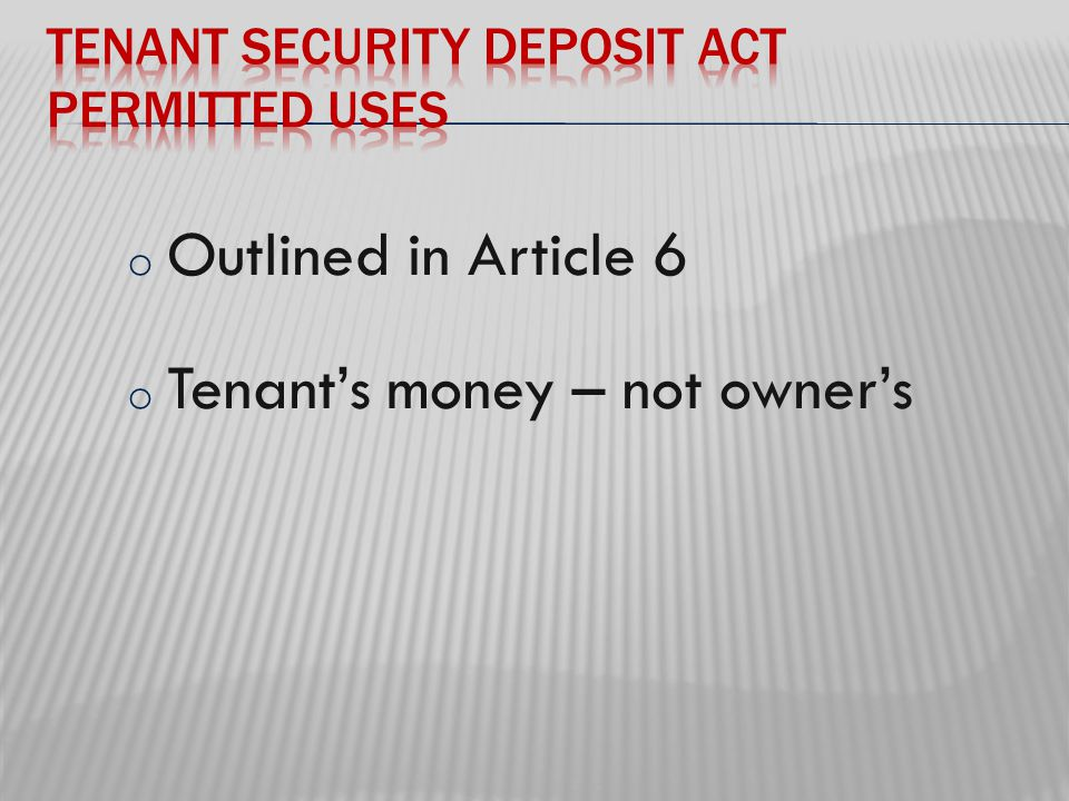 o Outlined in Article 6 o Tenant's money – not owner's