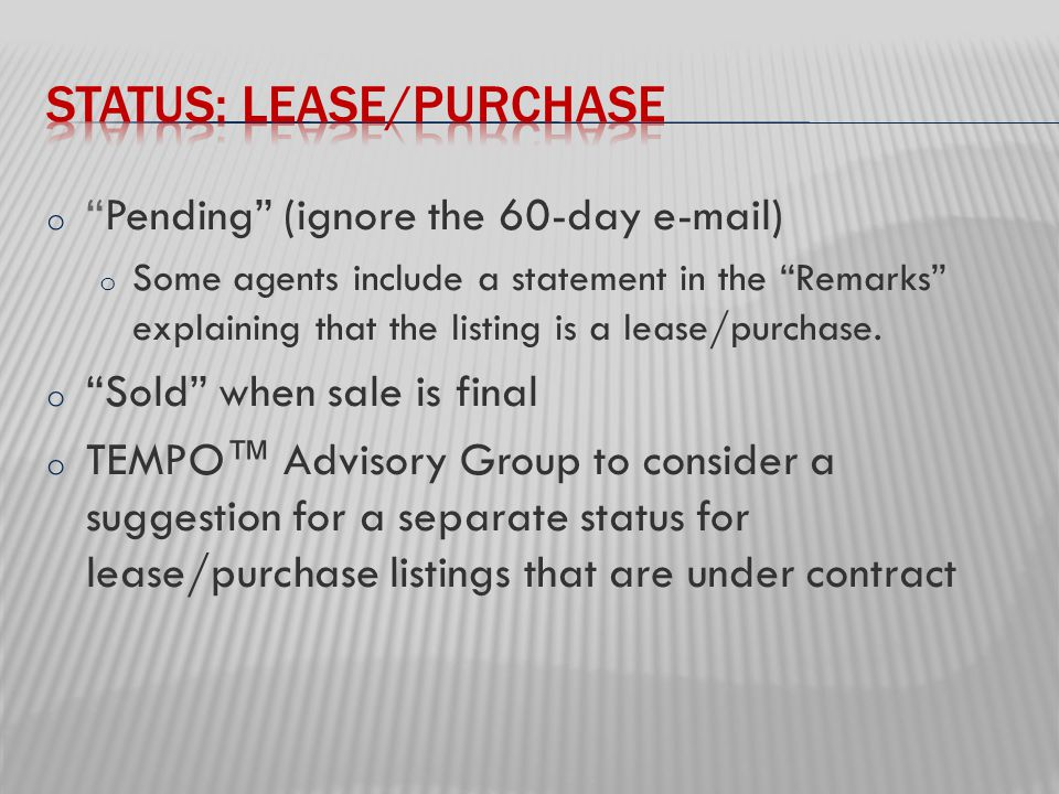 o Pending (ignore the 60-day e-mail) o Some agents include a statement in the Remarks explaining that the listing is a lease/purchase.